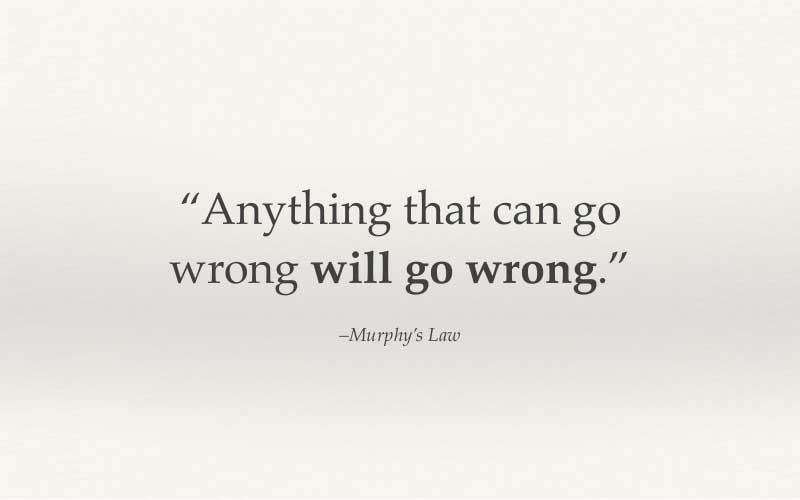 قانون مورفی : هر آنچه که بتواند اشتباه شود اشتباه خواهد شد.